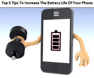 Top 5 Tips To Increase The Battery Life Of Your Phone